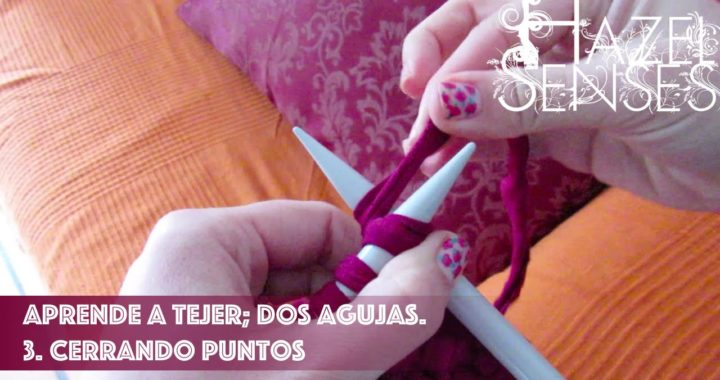 Aprende a tejer; dos agujas. Parte 3 - Cerrando puntos