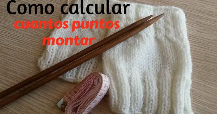 Como calcular cuantos puntos montar para tejer nuestras prendas en dos agujas.