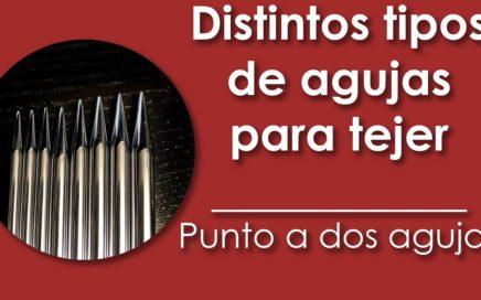 Qué distintos tipos de agujas para tejer existen ► Punto a dos agujas ►